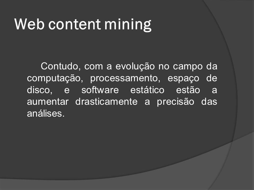 Web content mining Contudo, com a evolução no campo da computação, processamento, espaço de disco, e software estático estão a aumentar drasticamente