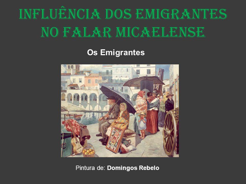 Influência dos Emigrantes no falar micaelense Pintura de: Domingos Rebelo Os Emigrantes