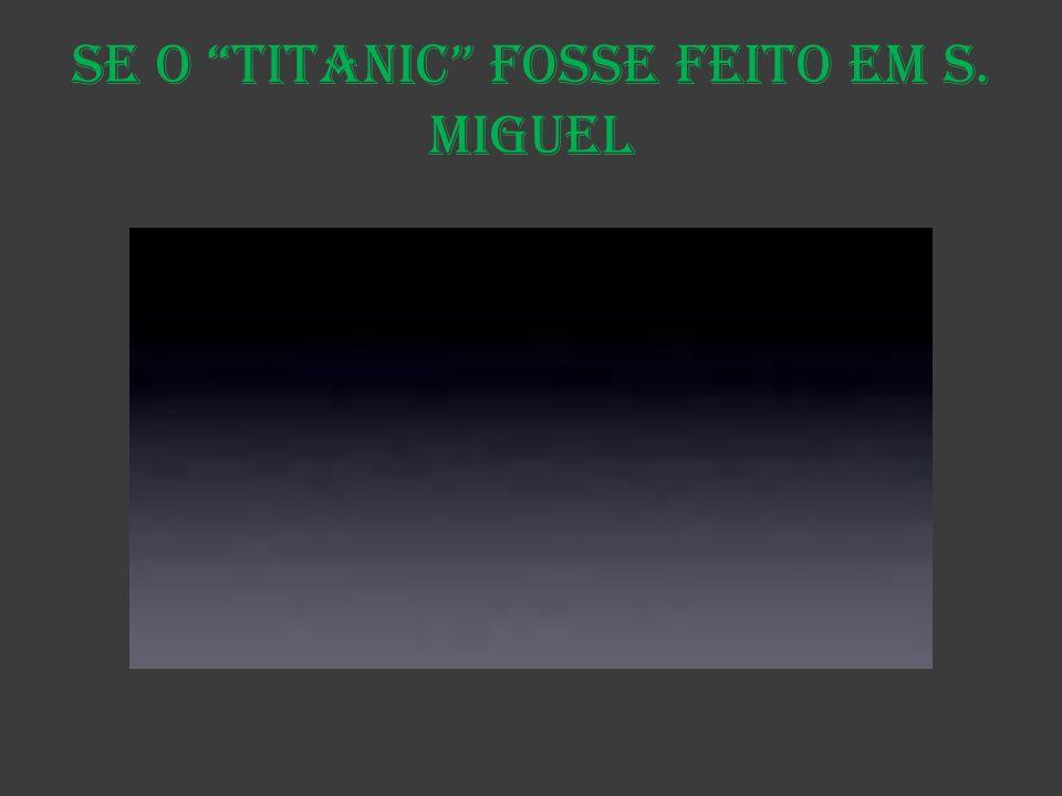 Se o Titanic fosse feito em S. Miguel