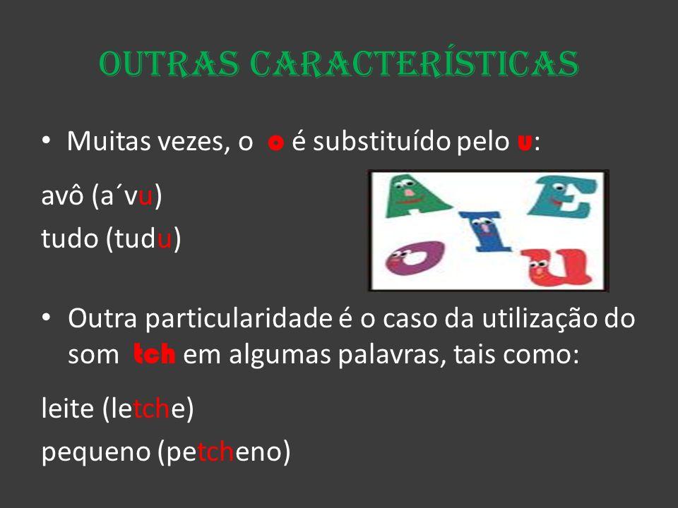 Outras Características O e passa para a Julieta (Juliata) A vogal a passa para o cavalo (cavolo) Também é muito comum em algumas freguesias de S.