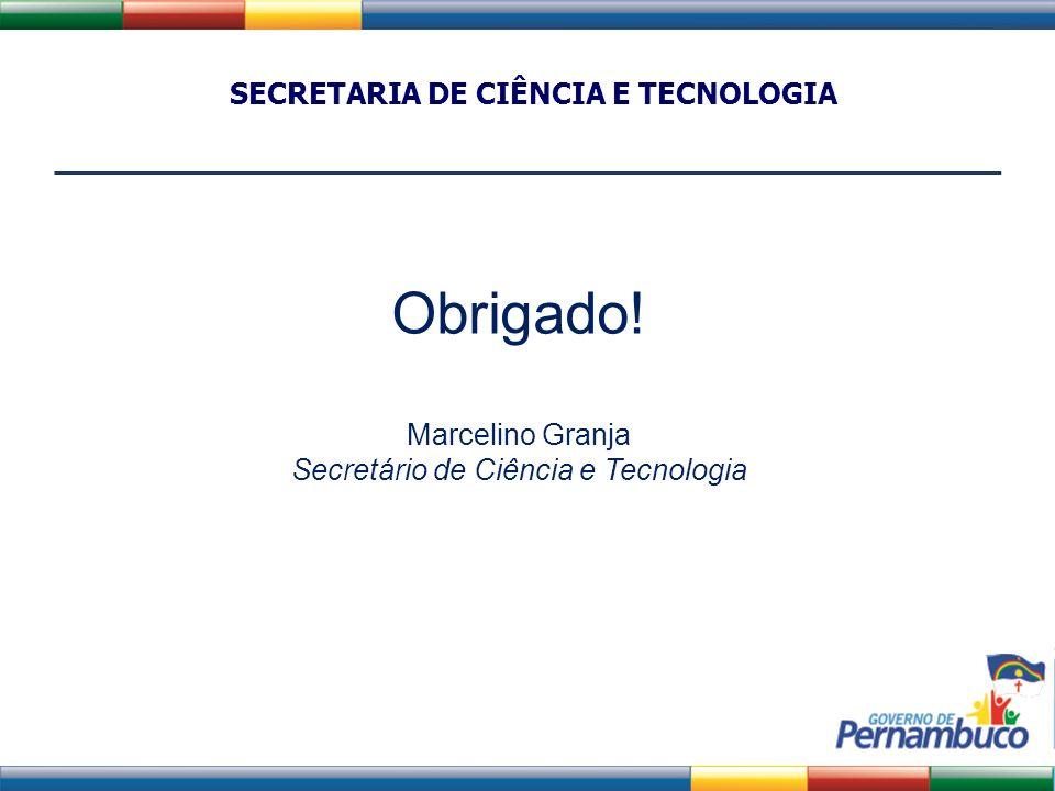 SECRETARIA DE CIÊNCIA E TECNOLOGIA Obrigado! Marcelino Granja Secretário de Ciência e Tecnologia