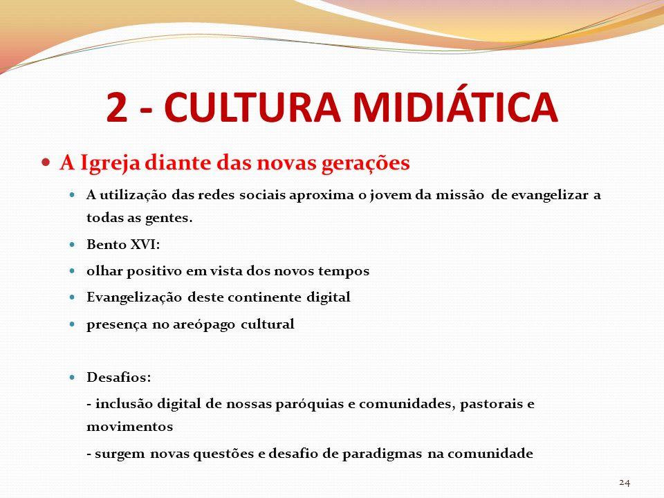 2 - CULTURA MIDIÁTICA A Igreja diante das novas gerações A utilização das redes sociais aproxima o jovem da missão de evangelizar a todas as gentes. B