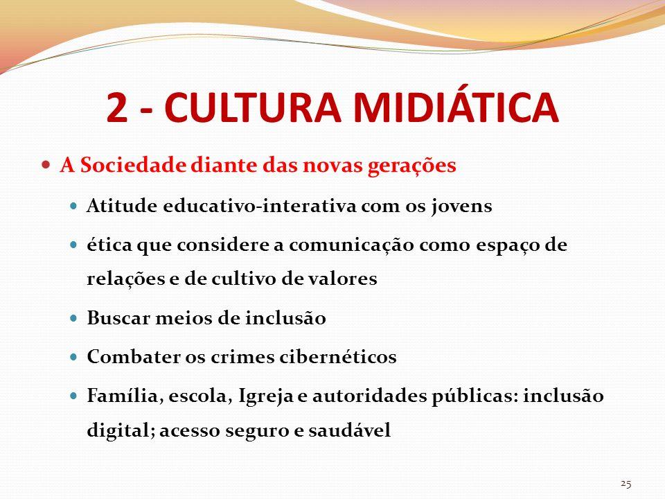 2 - CULTURA MIDIÁTICA A Sociedade diante das novas gerações Atitude educativo-interativa com os jovens ética que considere a comunicação como espaço d