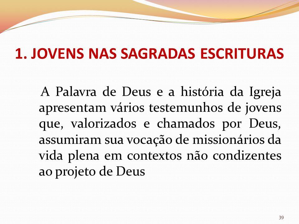 1. JOVENS NAS SAGRADAS ESCRITURAS A Palavra de Deus e a história da Igreja apresentam vários testemunhos de jovens que, valorizados e chamados por Deu