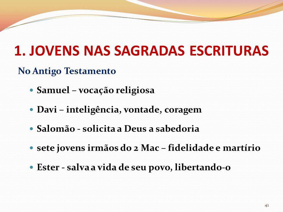 No Antigo Testamento Samuel – vocação religiosa Davi – inteligência, vontade, coragem Salomão - solicita a Deus a sabedoria sete jovens irmãos do 2 Ma
