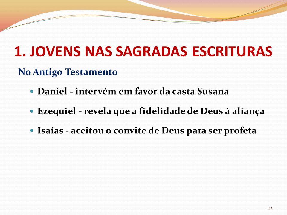 No Antigo Testamento Daniel - intervém em favor da casta Susana Ezequiel - revela que a fidelidade de Deus à aliança Isaías - aceitou o convite de Deu