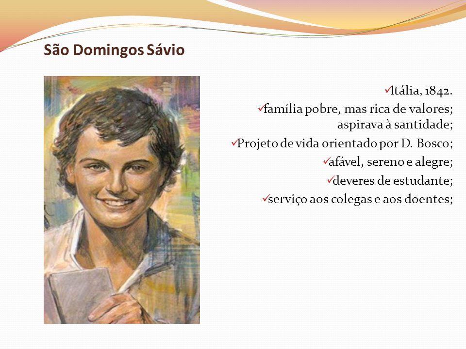 São Domingos Sávio Itália, 1842. família pobre, mas rica de valores; aspirava à santidade; Projeto de vida orientado por D. Bosco; afável, sereno e al