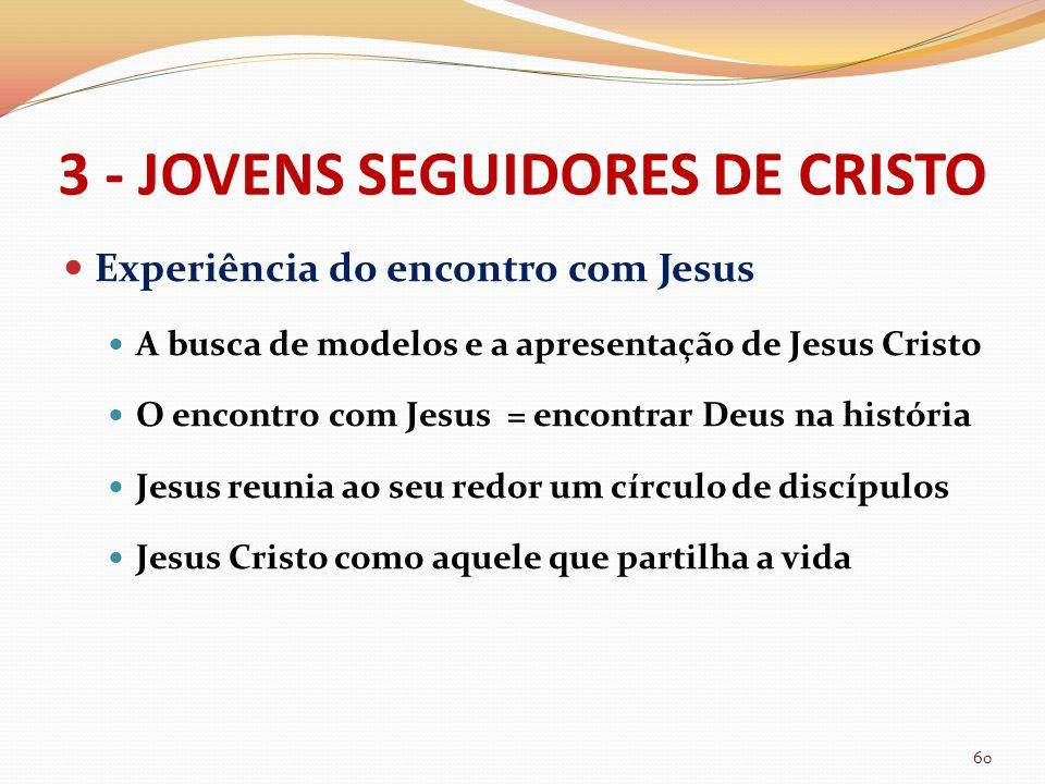 3 - JOVENS SEGUIDORES DE CRISTO Experiência do encontro com Jesus A busca de modelos e a apresentação de Jesus Cristo O encontro com Jesus = encontrar