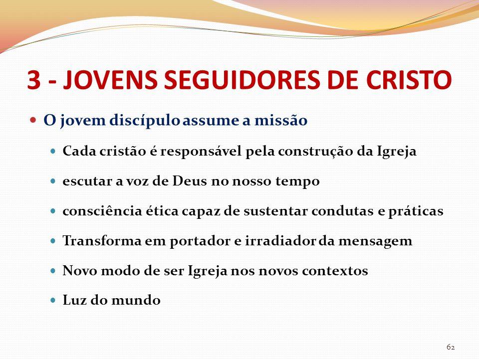 3 - JOVENS SEGUIDORES DE CRISTO O jovem discípulo assume a missão Cada cristão é responsável pela construção da Igreja escutar a voz de Deus no nosso