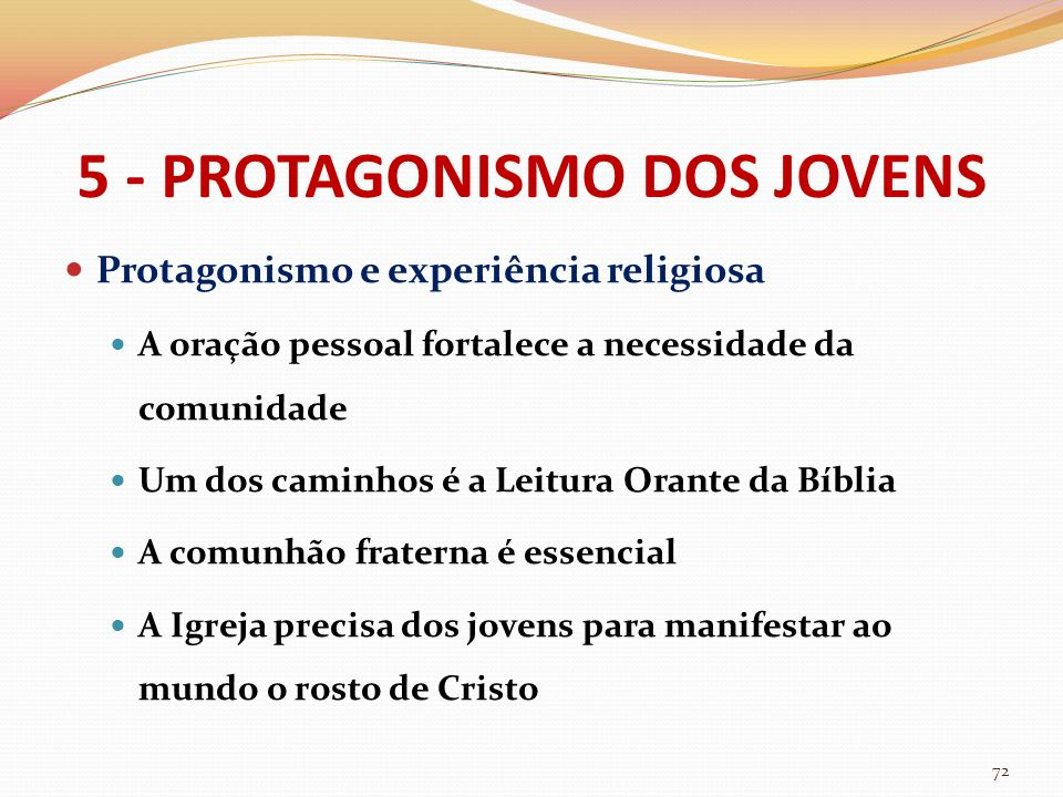 5 - PROTAGONISMO DOS JOVENS Protagonismo e experiência religiosa A oração pessoal fortalece a necessidade da comunidade Um dos caminhos é a Leitura Or