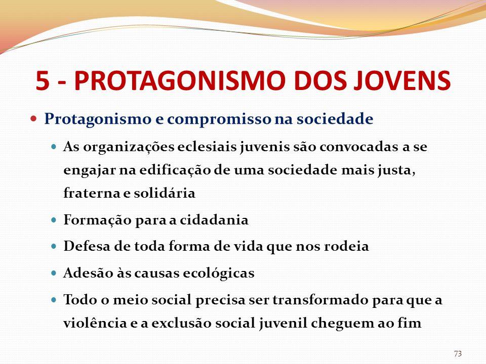 5 - PROTAGONISMO DOS JOVENS Protagonismo e compromisso na sociedade As organizações eclesiais juvenis são convocadas a se engajar na edificação de uma