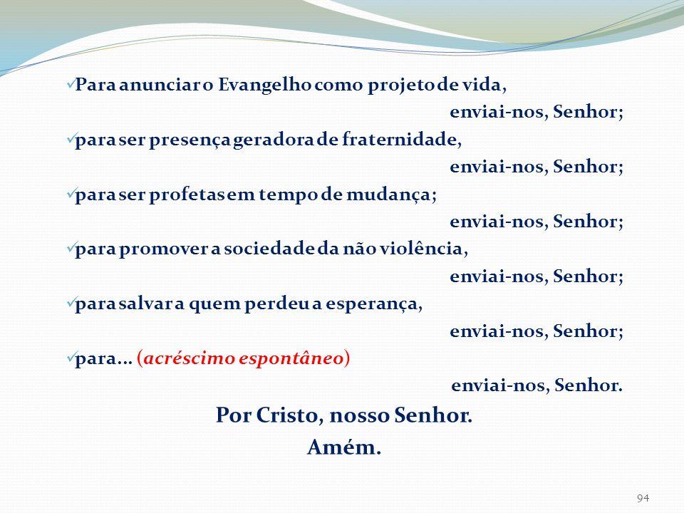 Para anunciar o Evangelho como projeto de vida, enviai-nos, Senhor; para ser presença geradora de fraternidade, enviai-nos, Senhor; para ser profetas
