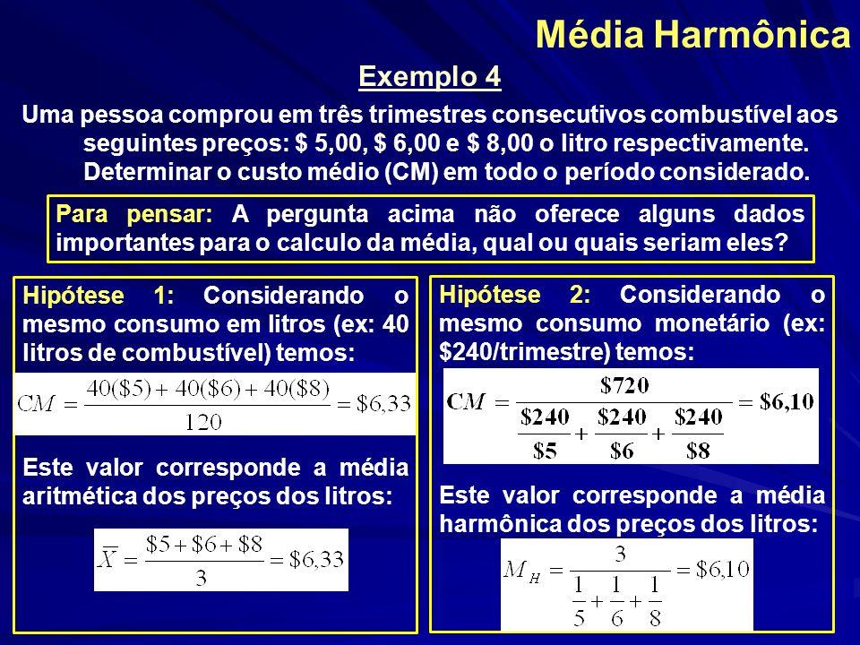 Média Harmônica Exemplo 4 Uma pessoa comprou em três trimestres consecutivos combustível aos seguintes preços: $ 5,00, $ 6,00 e $ 8,00 o litro respect