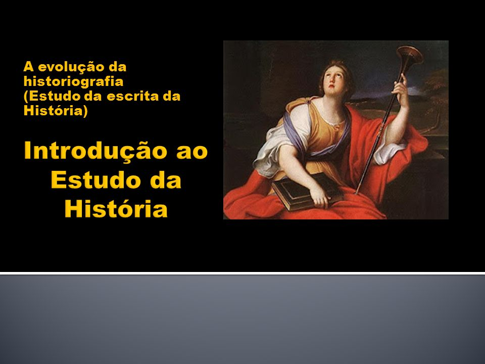 A evolução da historiografia (Estudo da escrita da História)