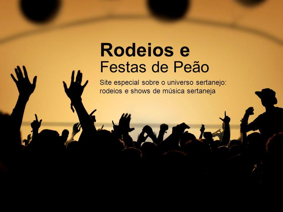 Rodeios e Festas de Peão Site especial sobre o universo sertanejo: rodeios e shows de música sertaneja