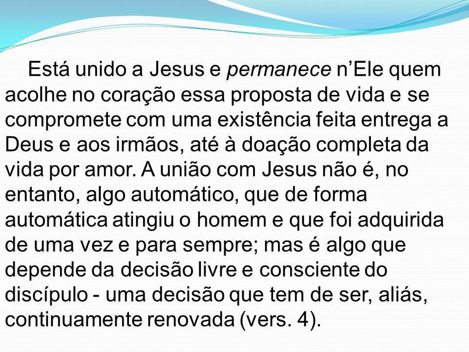 Está unido a Jesus e permanece nEle quem acolhe no coração essa proposta de vida e se compromete com uma existência feita entrega a Deus e aos irmãos,