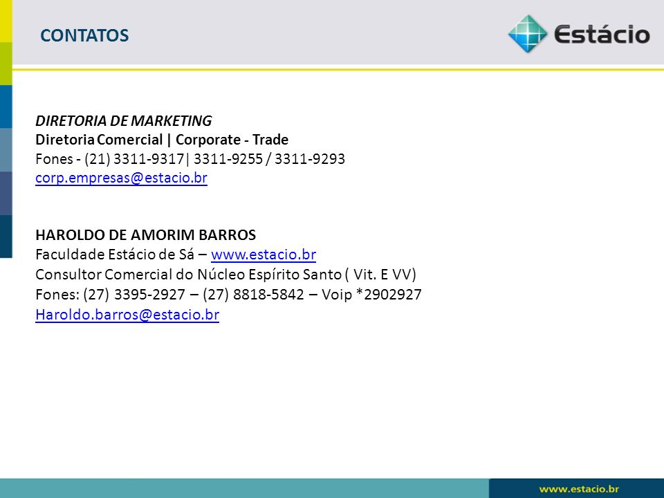 CONTATOS DIRETORIA DE MARKETING Diretoria Comercial | Corporate - Trade Fones - (21) 3311-9317| 3311-9255 / 3311-9293 corp.empresas@estacio.br HAROLDO