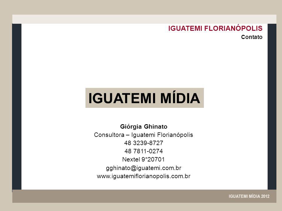 IGUATEMI MÍDIA 2012 IGUATEMI FLORIANÓPOLIS Contato Giórgia Ghinato Consultora – Iguatemi Florianópolis 48 3239-8727 48 7811-0274 Nextel 9*20701 gghina