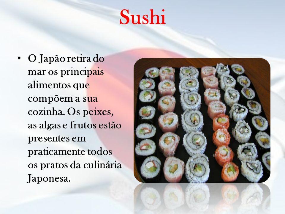 Sushi O Japão retira do mar os principais alimentos que compõem a sua cozinha. Os peixes, as algas e frutos estão presentes em praticamente todos os p