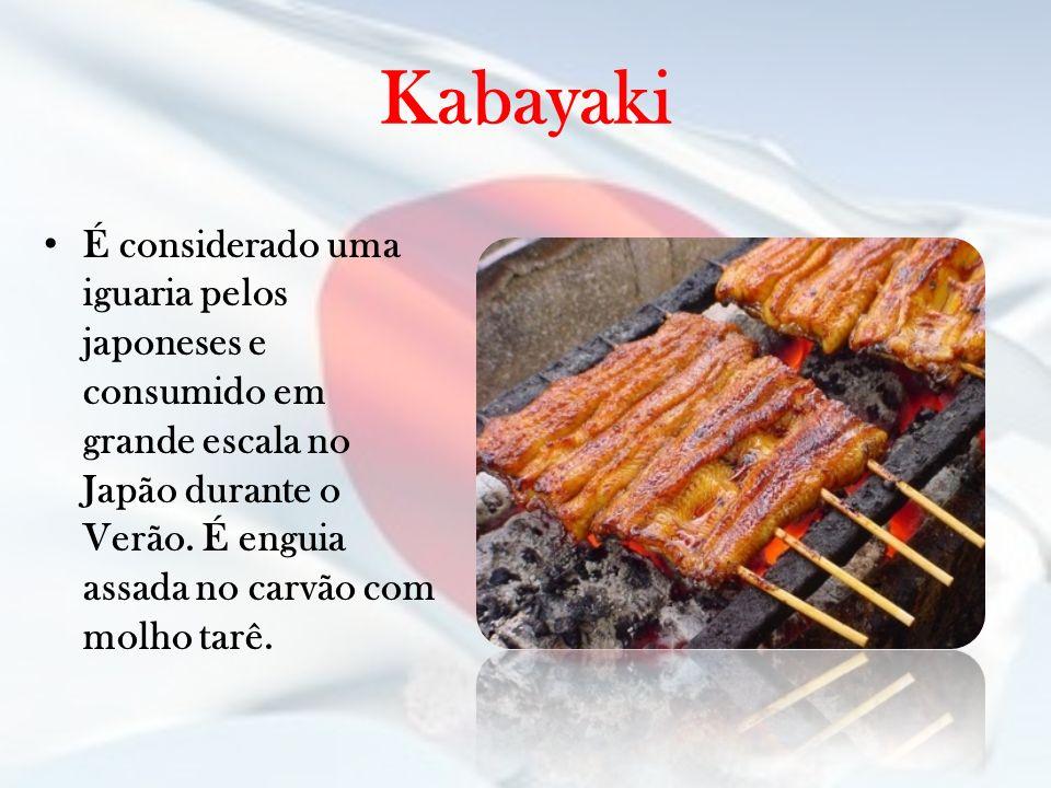 Kabayaki É considerado uma iguaria pelos japoneses e consumido em grande escala no Japão durante o Verão. É enguia assada no carvão com molho tarê.