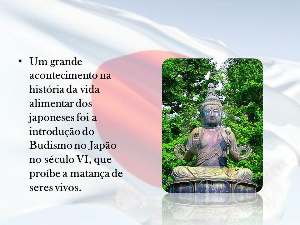 Um grande acontecimento na história da vida alimentar dos japoneses foi a introdução do Budismo no Japão no século VI, que proíbe a matança de seres v