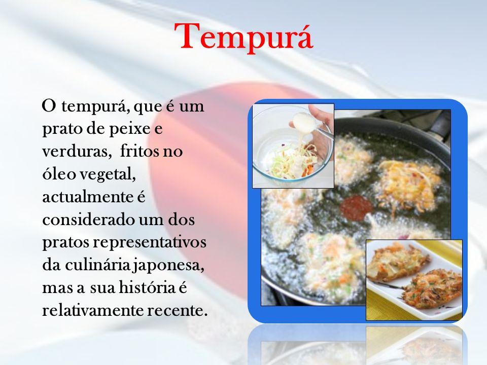 O tempurá, que é um prato de peixe e verduras, fritos no óleo vegetal, actualmente é considerado um dos pratos representativos da culinária japonesa,