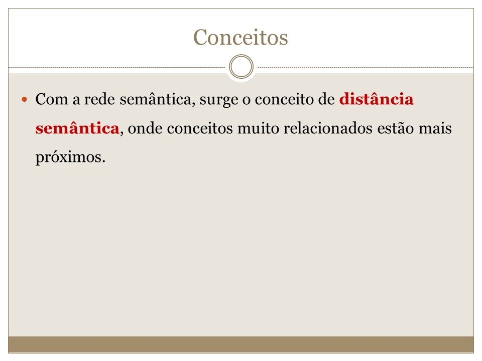 Conceitos Com a rede semântica, surge o conceito de distância semântica, onde conceitos muito relacionados estão mais próximos.
