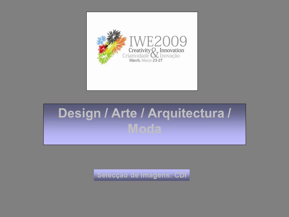 Design / Arte / Arquitectura / Moda Selecção de imagens: CDI