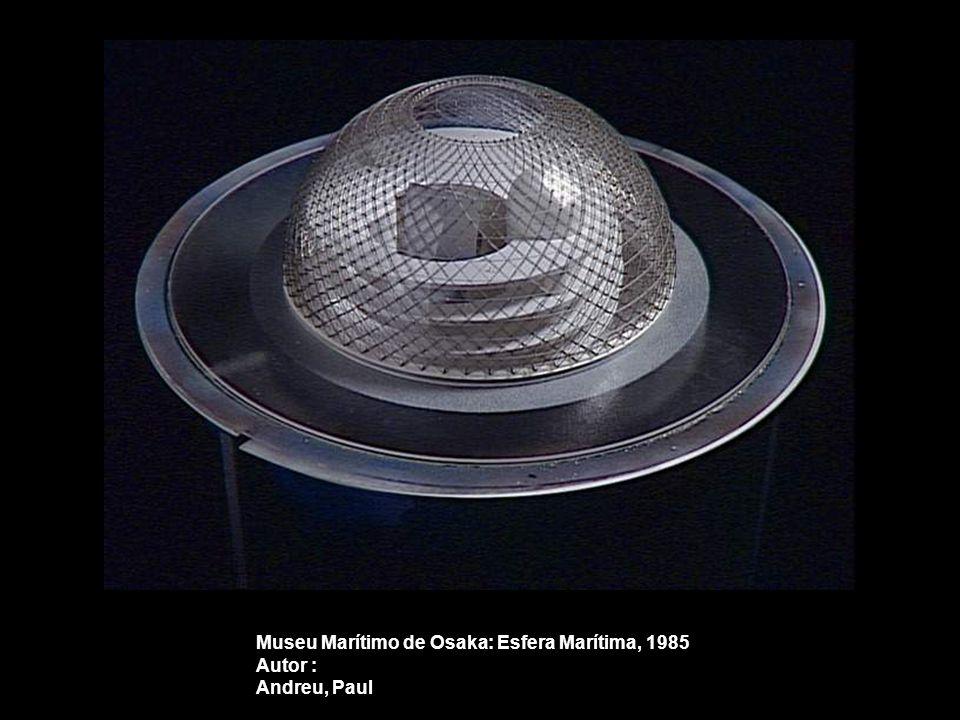 Museu Marítimo de Osaka: Esfera Marítima, 1985 Autor : Andreu, Paul