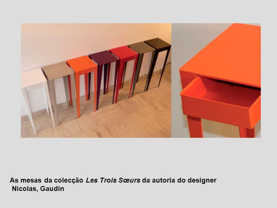 As mesas da colecção Les Trois Sœurs da autoria do designer Nicolas, Gaudin