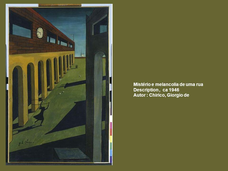 Mistério e melancolia de uma rua Description, ca 1946 Autor : Chirico, Giorgio de