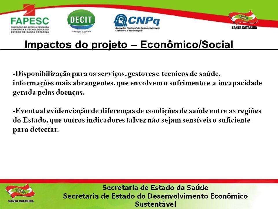 Impactos do projeto – Econômico/Social -Disponibilização para os serviços, gestores e técnicos de saúde, informações mais abrangentes, que envolvem o