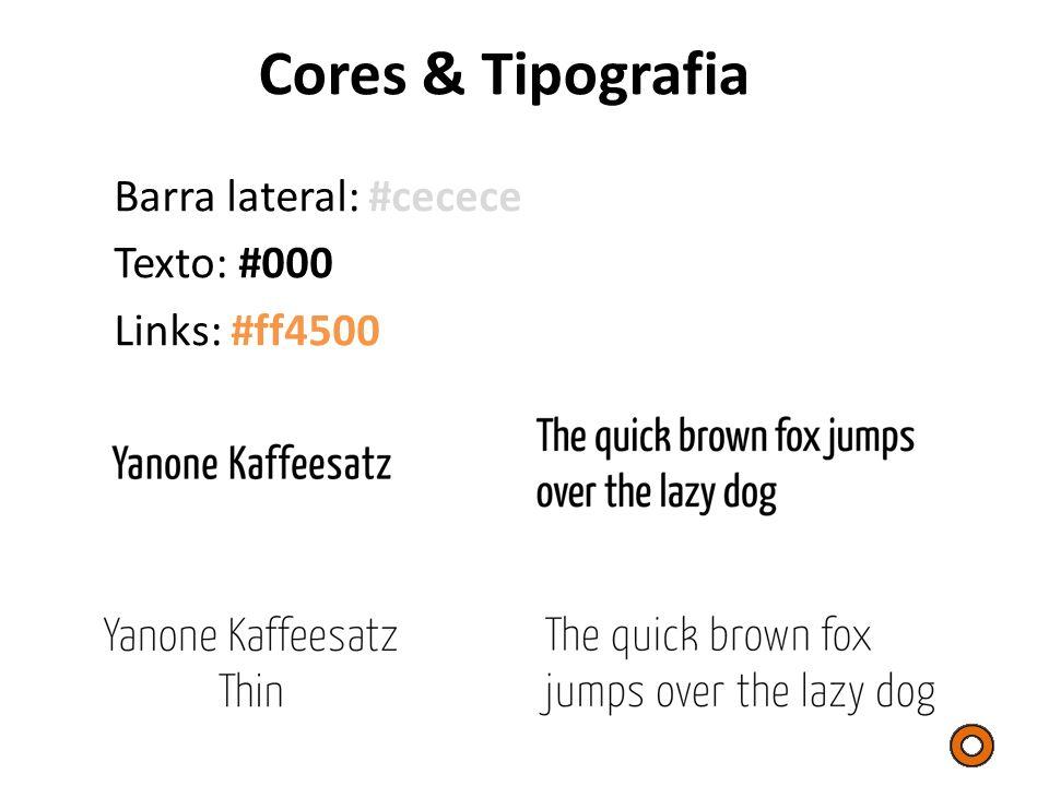 Cores & Tipografia Barra lateral: #cecece Texto: #000 Links: #ff4500