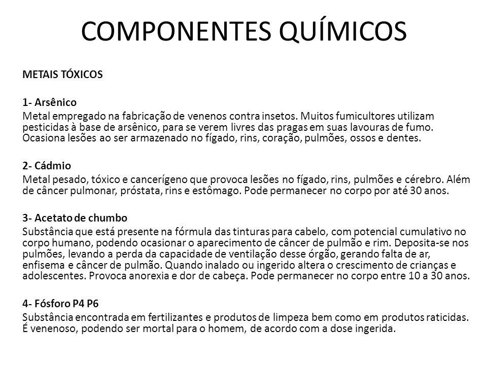 COMPONENTES QUÍMICOS METAIS TÓXICOS 1- Arsênico Metal empregado na fabricação de venenos contra insetos. Muitos fumicultores utilizam pesticidas à bas
