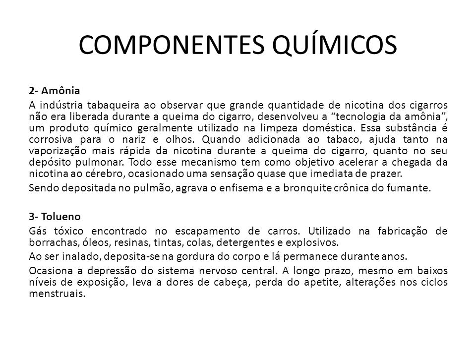 COMPONENTES QUÍMICOS 2- Amônia A indústria tabaqueira ao observar que grande quantidade de nicotina dos cigarros não era liberada durante a queima do