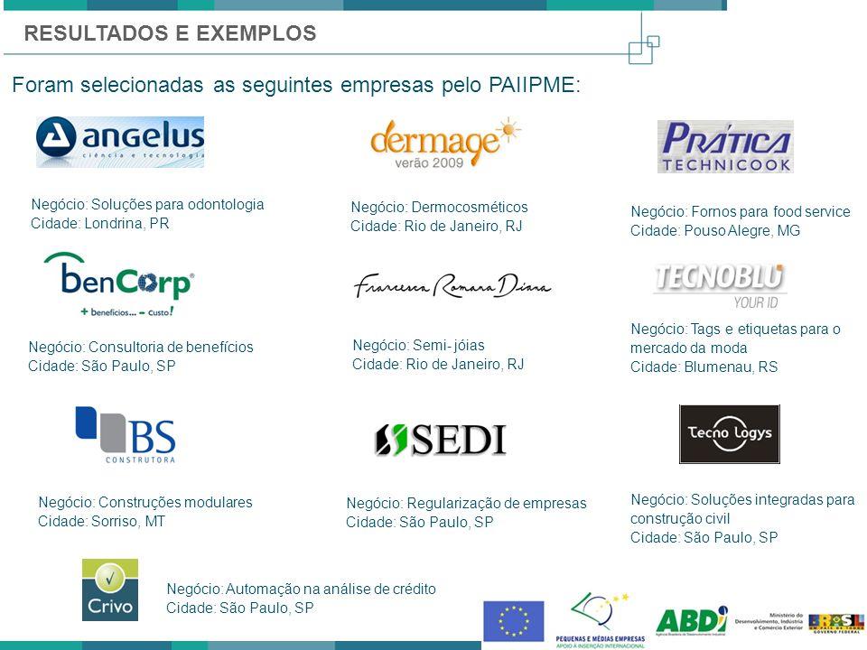 Foram selecionadas as seguintes empresas pelo PAIIPME: Negócio: Soluções para odontologia Cidade: Londrina, PR Negócio: Fornos para food service Cidad
