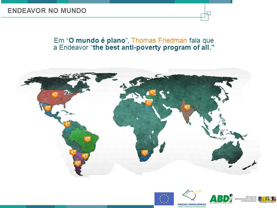 ENDEAVOR NO MUNDO Em O mundo é plano, Thomas Friedman fala que a Endeavor the best anti-poverty program of all.