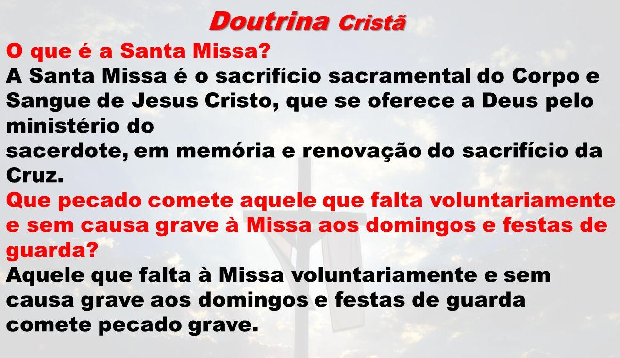 Doutrina Cristã O que é a Santa Missa? A Santa Missa é o sacrifício sacramental do Corpo e Sangue de Jesus Cristo, que se oferece a Deus pelo ministér