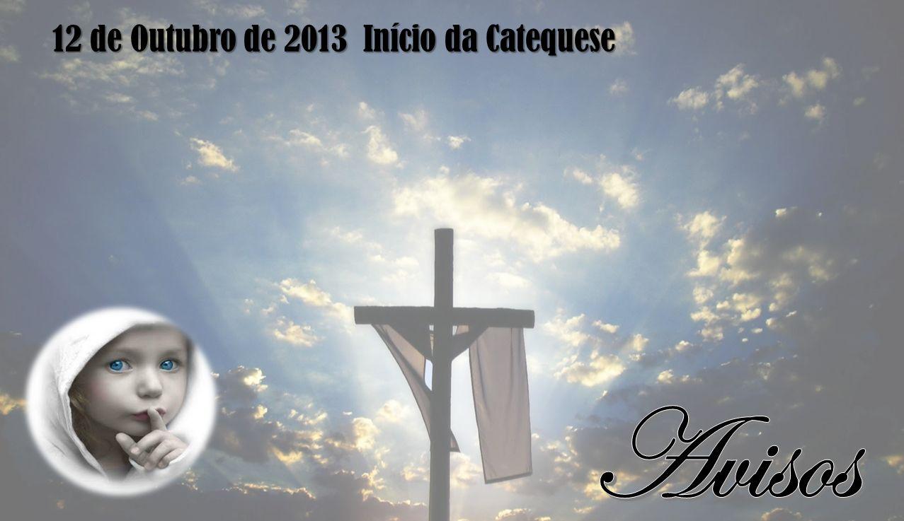 12 de Outubro de 2013 Início da Catequese