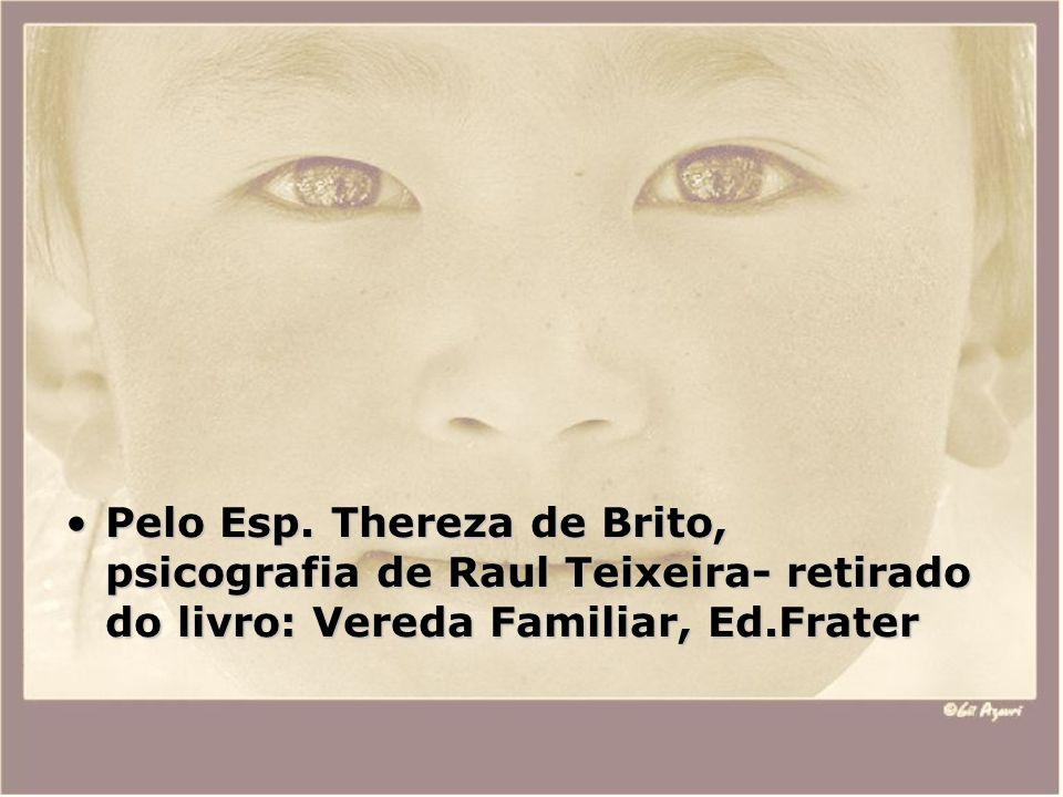 Pelo Esp. Thereza de Brito, psicografia de Raul Teixeira- retirado do livro: Vereda Familiar, Ed.FraterPelo Esp. Thereza de Brito, psicografia de Raul