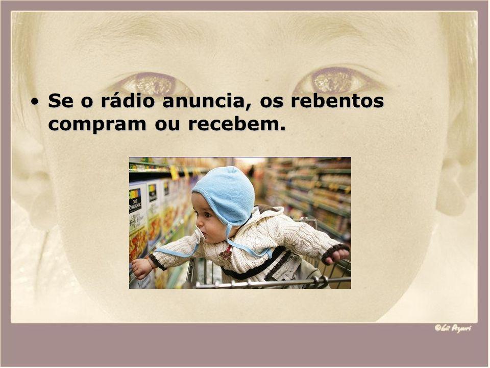 Se o rádio anuncia, os rebentos compram ou recebem.Se o rádio anuncia, os rebentos compram ou recebem.