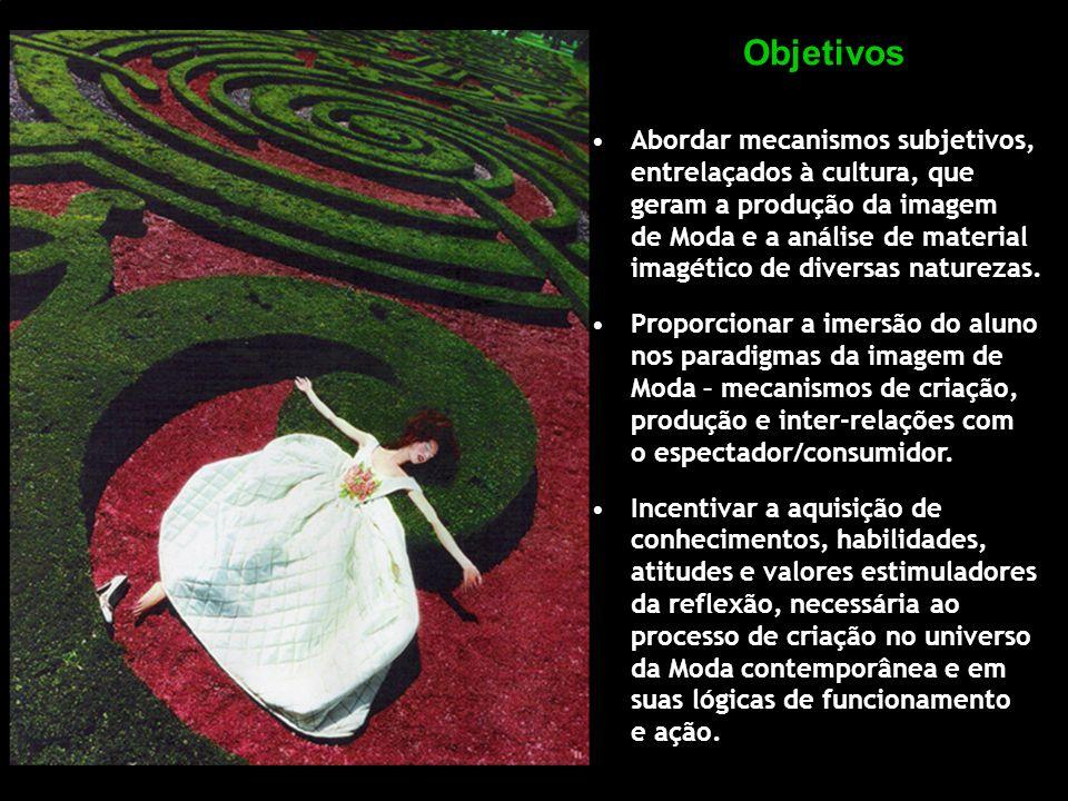 Objetivos Abordar mecanismos subjetivos, entrelaçados à cultura, que geram a produção da imagem de Moda e a análise de material imagético de diversas naturezas.