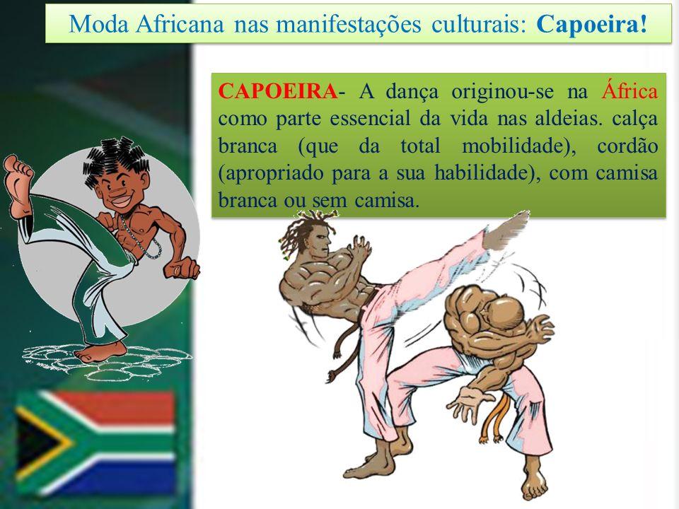 Moda Africana nas manifestações culturais: Capoeira! CAPOEIRA- A dança originou-se na África como parte essencial da vida nas aldeias. calça branca (q