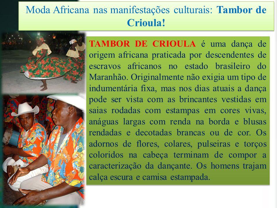 Moda Africana nas manifestações culturais: Tambor de Crioula! TAMBOR DE CRIOULA é uma dança de origem africana praticada por descendentes de escravos