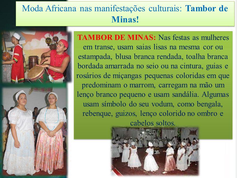 Moda Africana nas manifestações culturais: Tambor de Minas! TAMBOR DE MINAS: Nas festas as mulheres em transe, usam saias lisas na mesma cor ou estamp