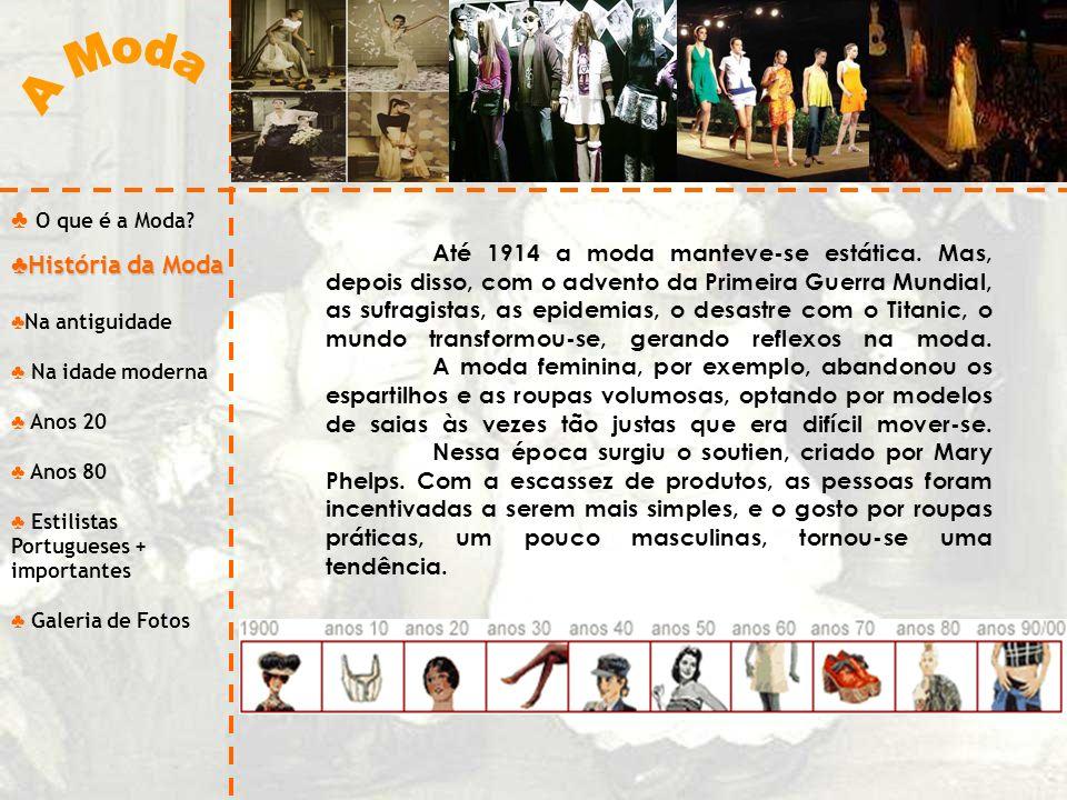 O que é a Moda? História da Moda História da Moda Na antiguidade Na idade moderna Anos 20 Anos 80 Estilistas Portugueses + importantes Galeria de Foto