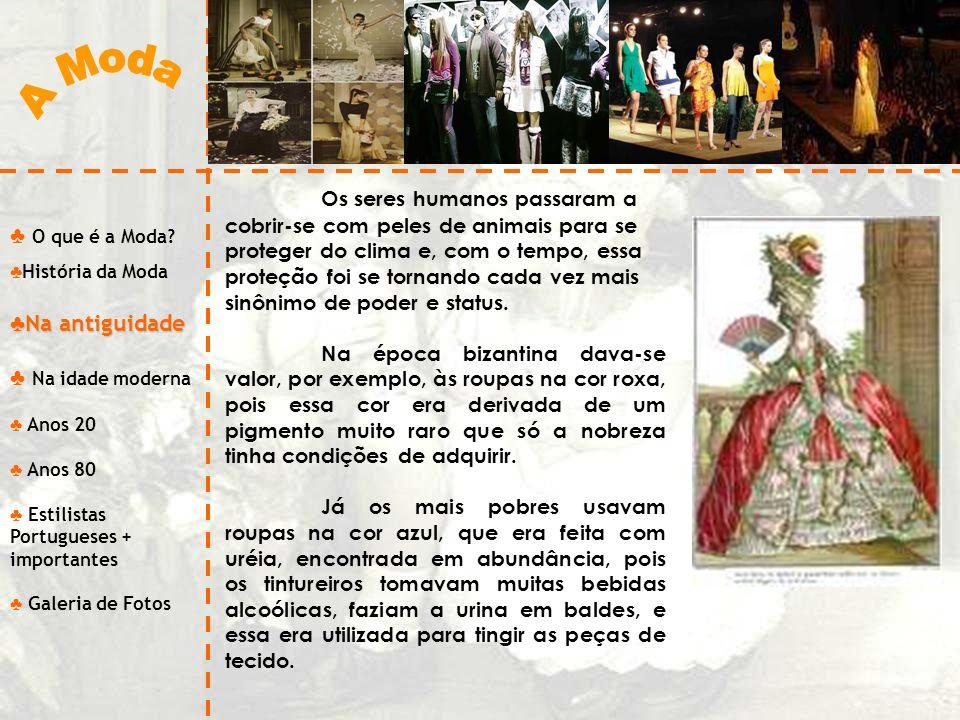O que é a Moda? História da Moda Na antiguidade Na antiguidade Na idade moderna Anos 20 Anos 80 Estilistas Portugueses + importantes Galeria de Fotos