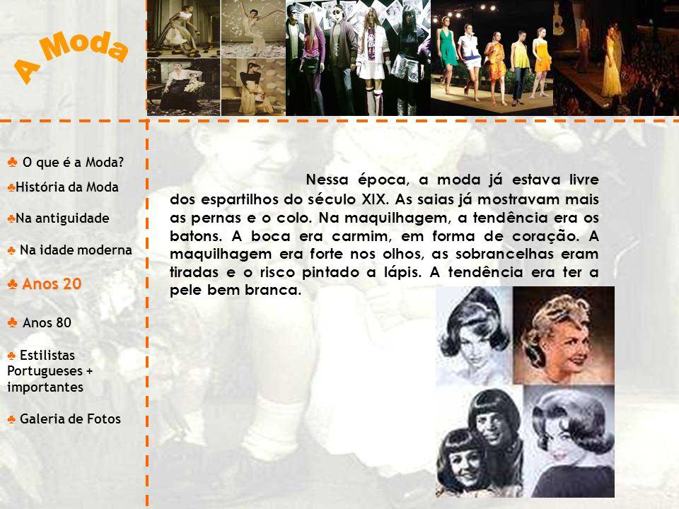 O que é a Moda? História da Moda Na antiguidade Na idade moderna Anos 20 Anos 80 Estilistas Portugueses + importantes Galeria de Fotos Nessa época, a