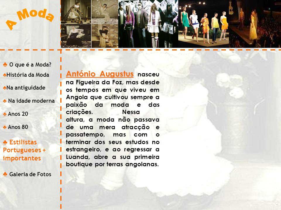 O que é a Moda? História da Moda Na antiguidade Na idade moderna Anos 20 Anos 80 Estilistas Portugueses + importantes Galeria de Fotos António Augustu