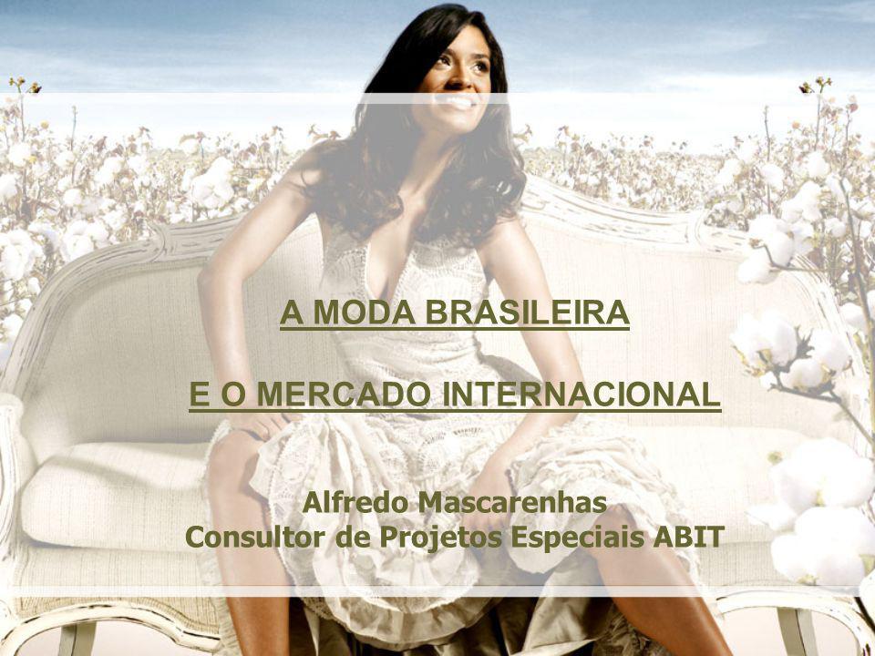 A MODA BRASILEIRA E O MERCADO INTERNACIONAL Alfredo Mascarenhas Consultor de Projetos Especiais ABIT